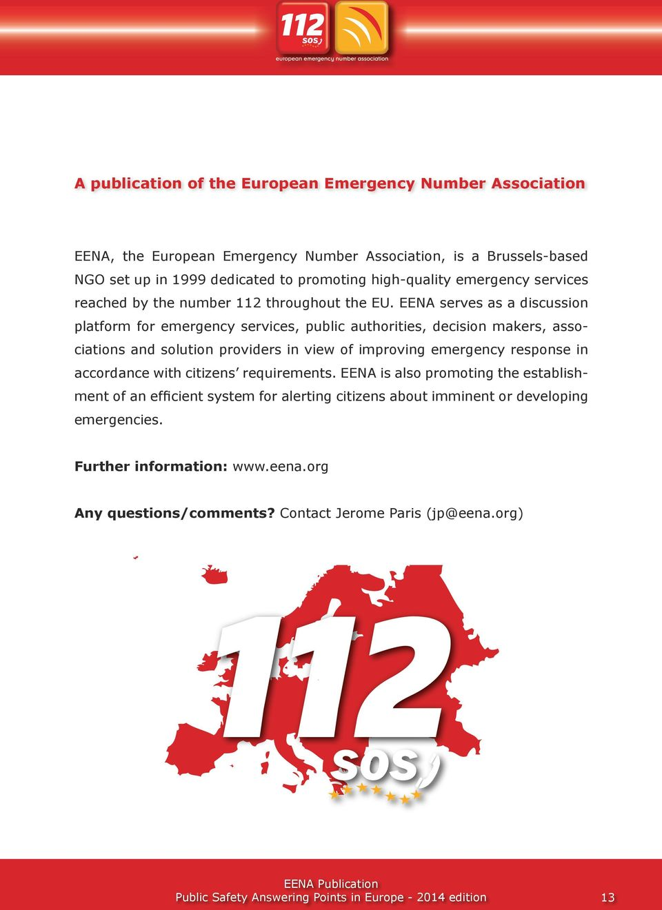 EENA serves as a discussion platform for emergency services, public authorities, decision makers, associations and solution providers in view of improving emergency response in
