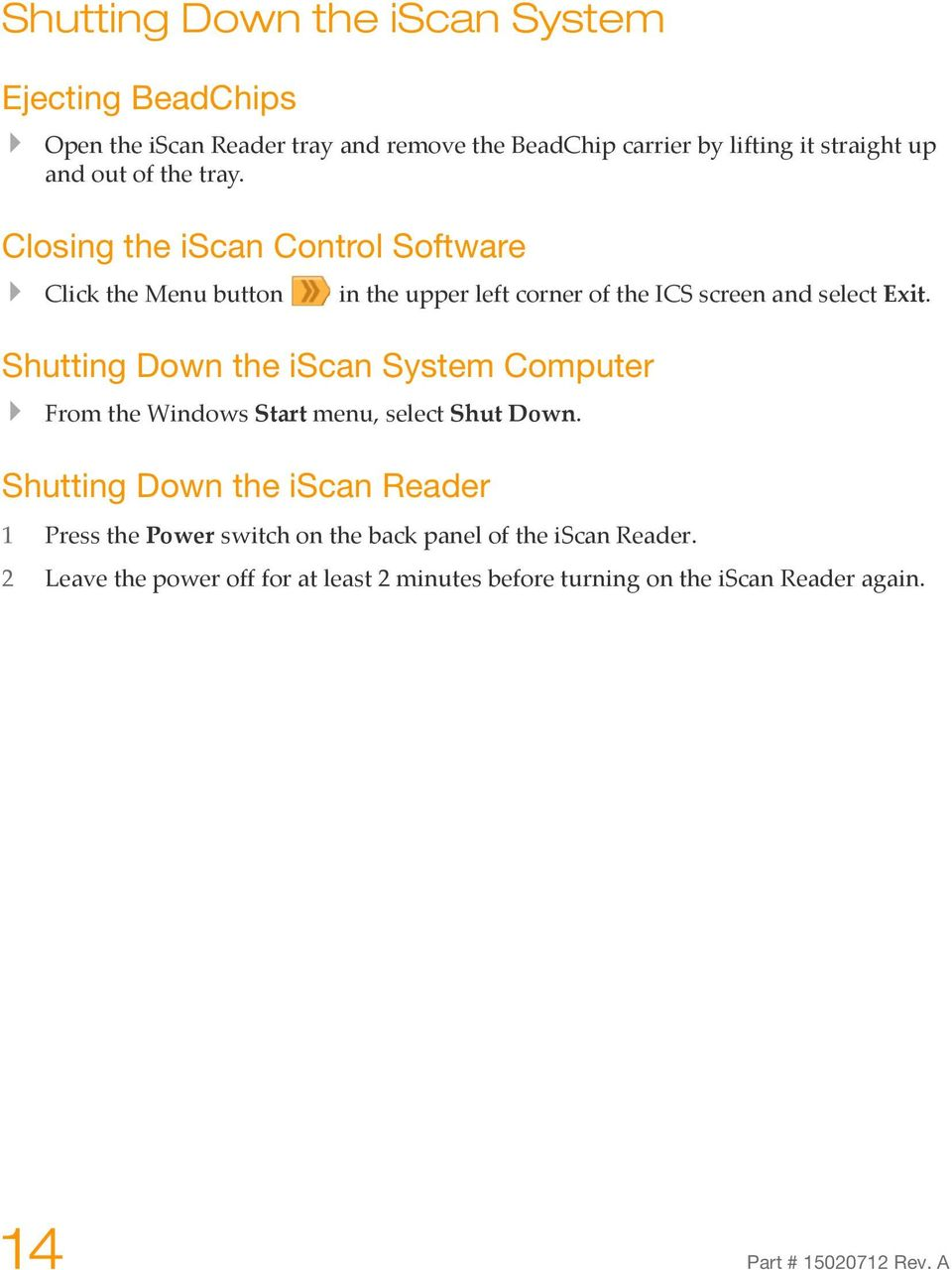 Shutting Down the iscan System Computer From the Windows Start menu, select Shut Down.