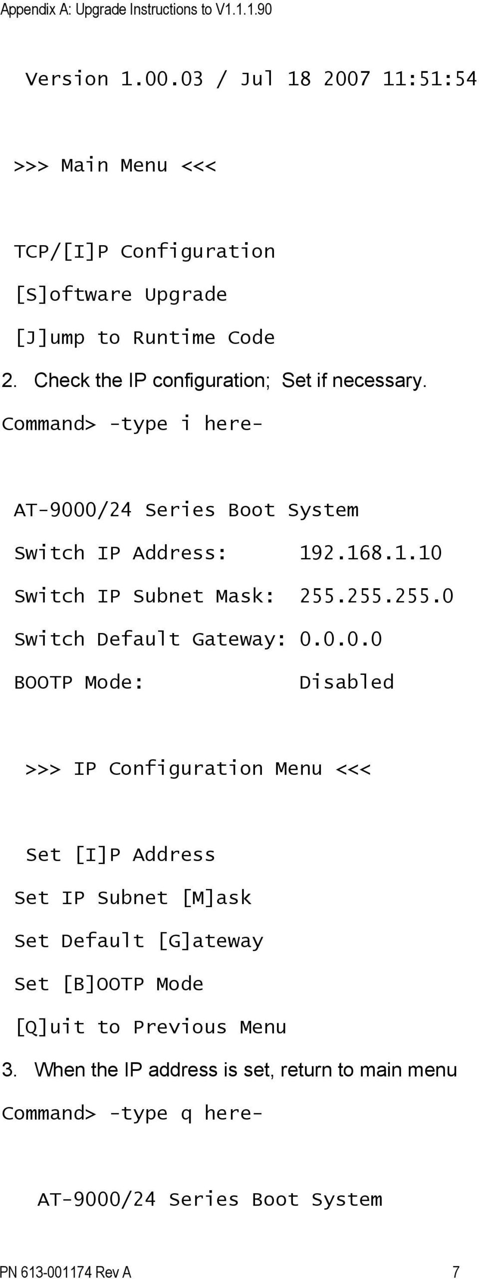 Check the IP configuration; Set if necessary. Command> -type i here- Switch IP Address: 192.168.1.10 Switch IP Subnet Mask: 255.