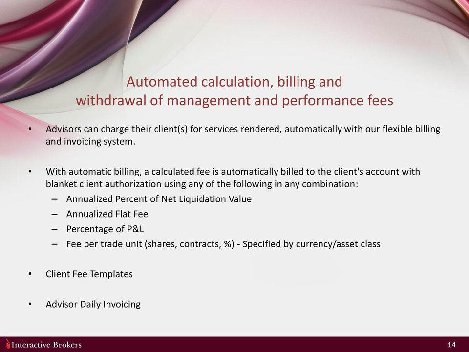 With automatic billing, a calculated fee is automatically billed to the client's account with blanket client authorization using any of the