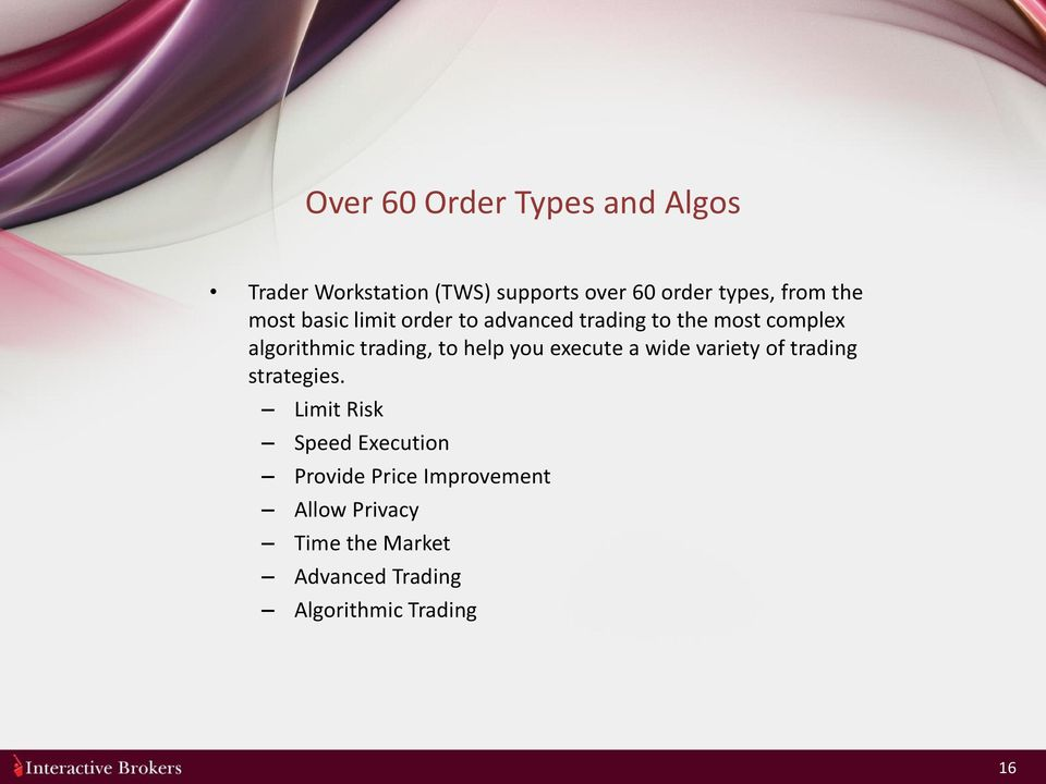 to help you execute a wide variety of trading strategies.