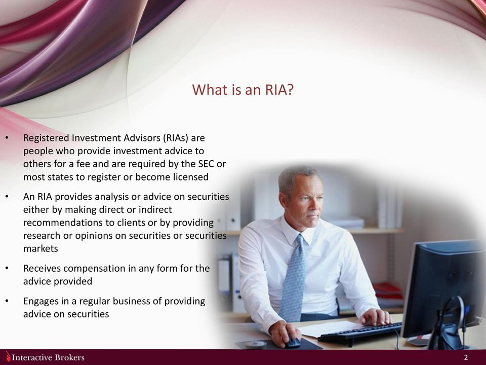 SEC or most states to register or become licensed An RIA provides analysis or advice on securities either by making direct