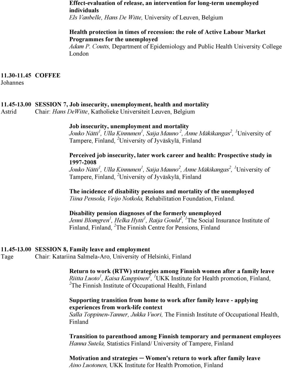 00 SESSION 7, Job insecurity, unemployment, health and mortality Astrid Chair: Hans DeWitte, Katholieke Universiteit Leuven, Belgium Job insecurity, unemployment and mortality Jouko Nätti 1, Ulla