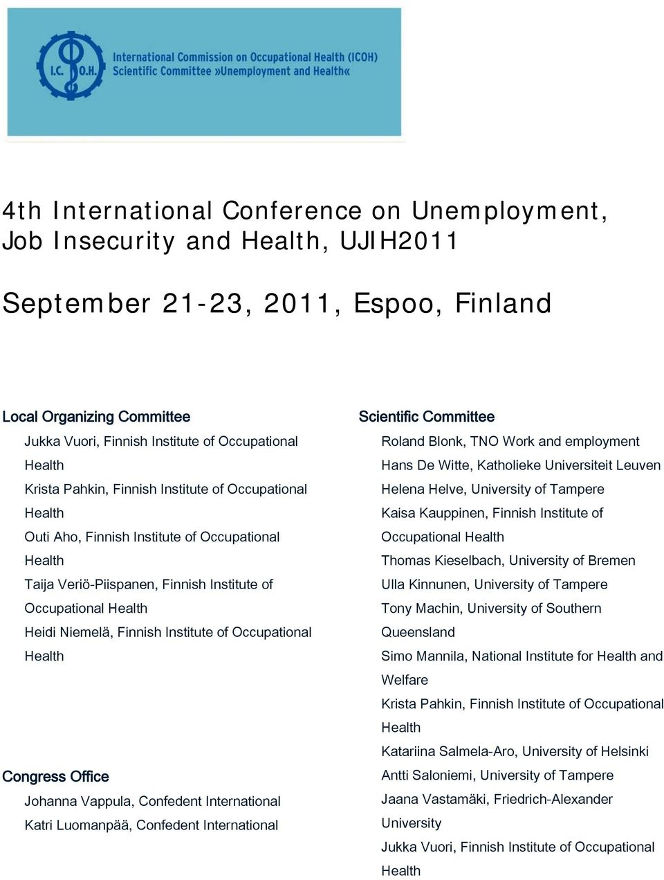 Finnish Institute of Occupational Health Congress Office Johanna Vappula, Confedent International Katri Luomanpää, Confedent International Scientific Committee Roland Blonk, TNO Work and employment