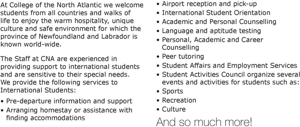 We provide the following services to International Students: Pre-departure information and support Arranging homestay or assistance with finding accommodations Airport reception and pick-up