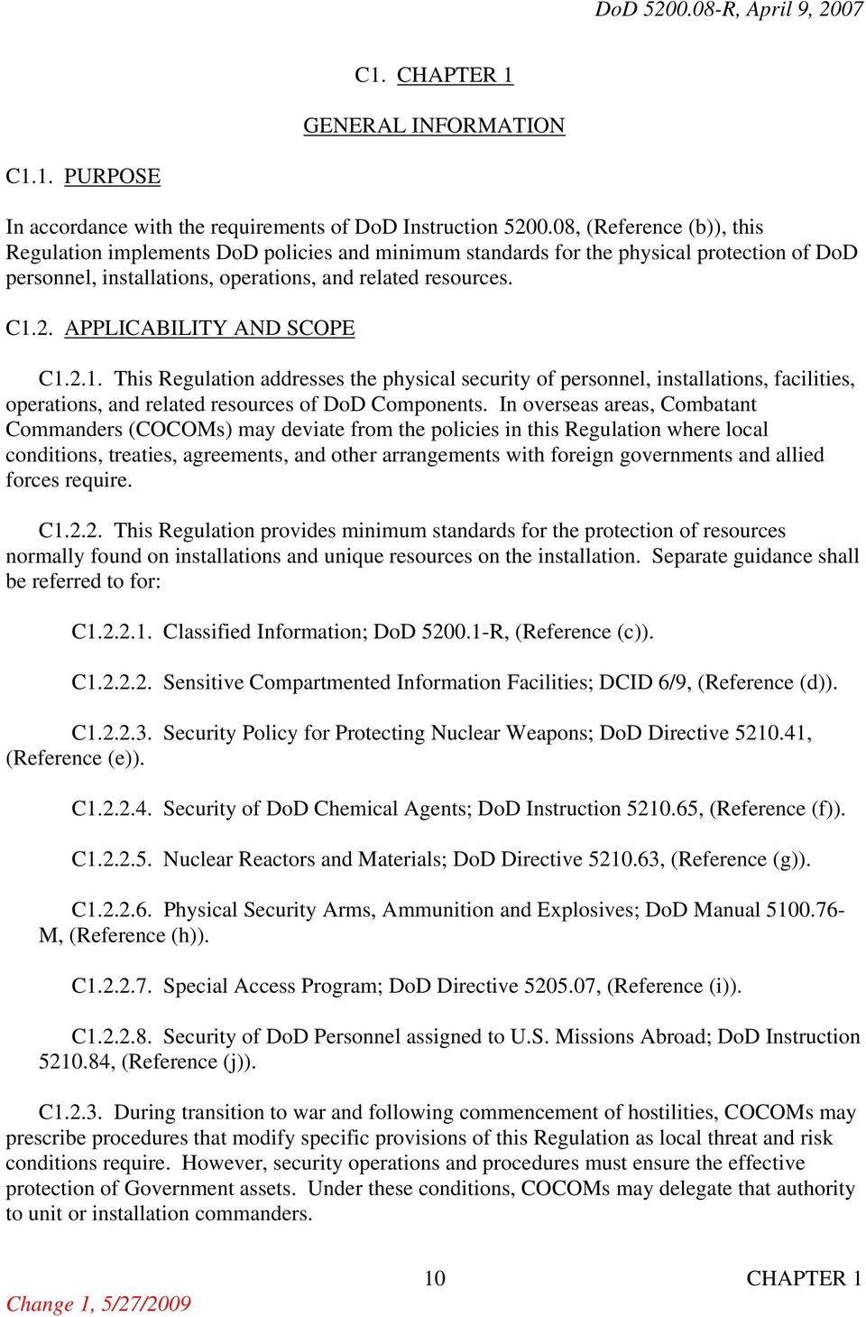 APPLICABILITY AND SCOPE C1.2.1. This Regulation addresses the physical security of personnel, installations, facilities, operations, and related resources of DoD Components.