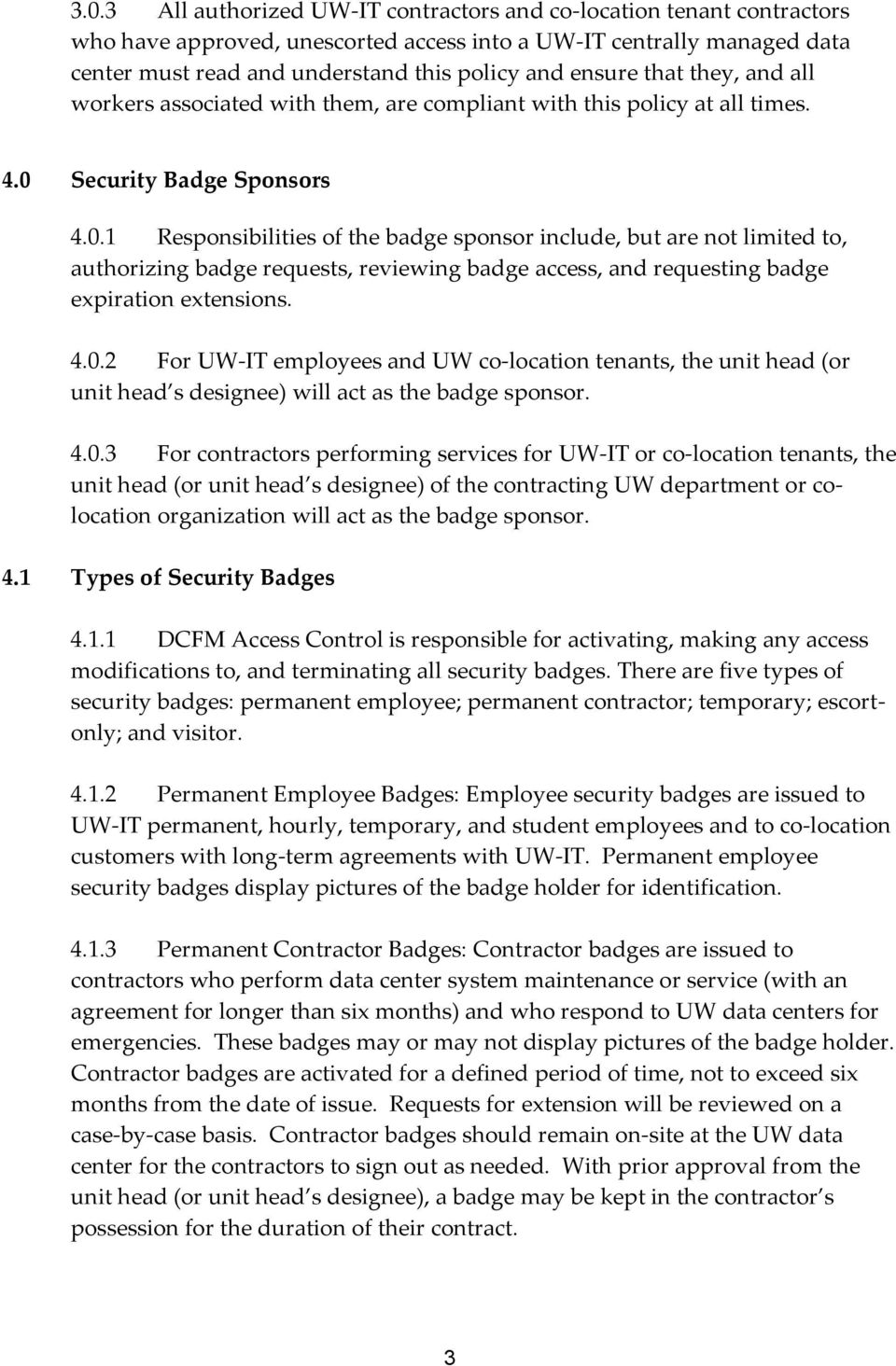 Security Badge Sponsors 4.0.1 Responsibilities of the badge sponsor include, but are not limited to, authorizing badge requests, reviewing badge access, and requesting badge expiration extensions. 4.0.2 For UW-IT employees and UW co-location tenants, the unit head (or unit head s designee) will act as the badge sponsor.