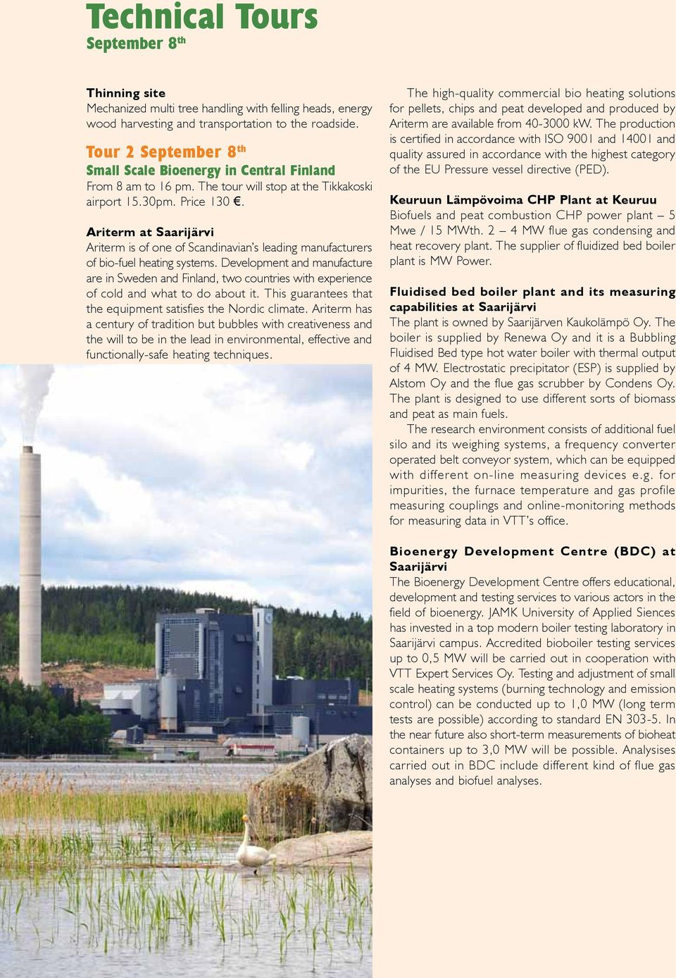 Ariterm at Saarijärvi Ariterm is of one of Scandinavian s leading manufacturers of bio-fuel heating systems.
