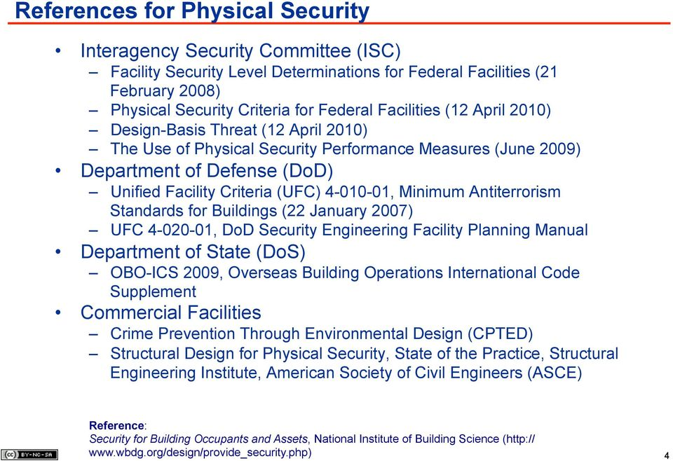Minimum Antiterrorism Standards for Buildings (22 January 2007) UFC 4-020-01, DoD Security Engineering Facility Planning Manual Department of State (DoS) OBO-ICS 2009, Overseas Building Operations