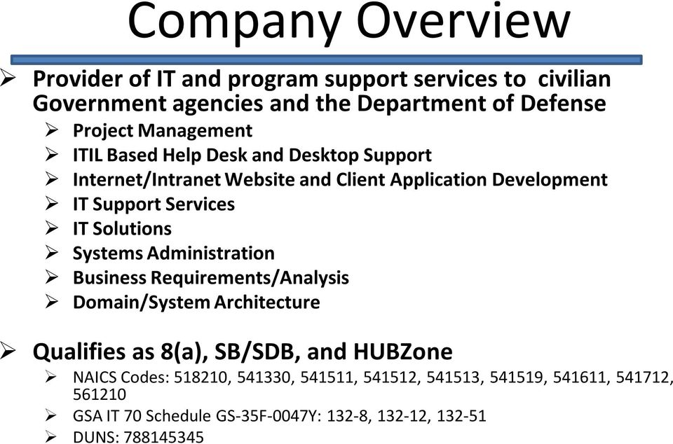 Solutions Systems Administration Business Requirements/Analysis Domain/System Architecture Qualifies as 8(a), SB/SDB, and HUBZone NAICS