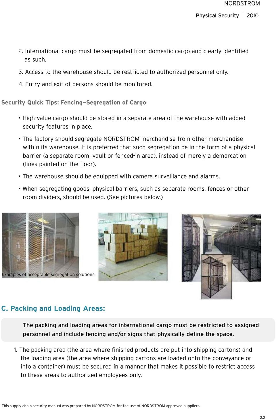 Security Quick Tips: Fencing Segregation of Cargo High-value cargo should be stored in a separate area of the warehouse with added security features in place.