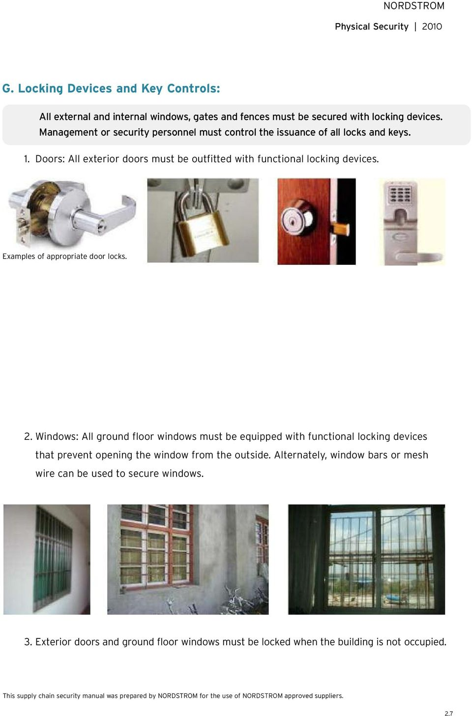 Doors: All exterior doors must be outfitted with functional locking devices. Examples of appropriate door locks. 2.