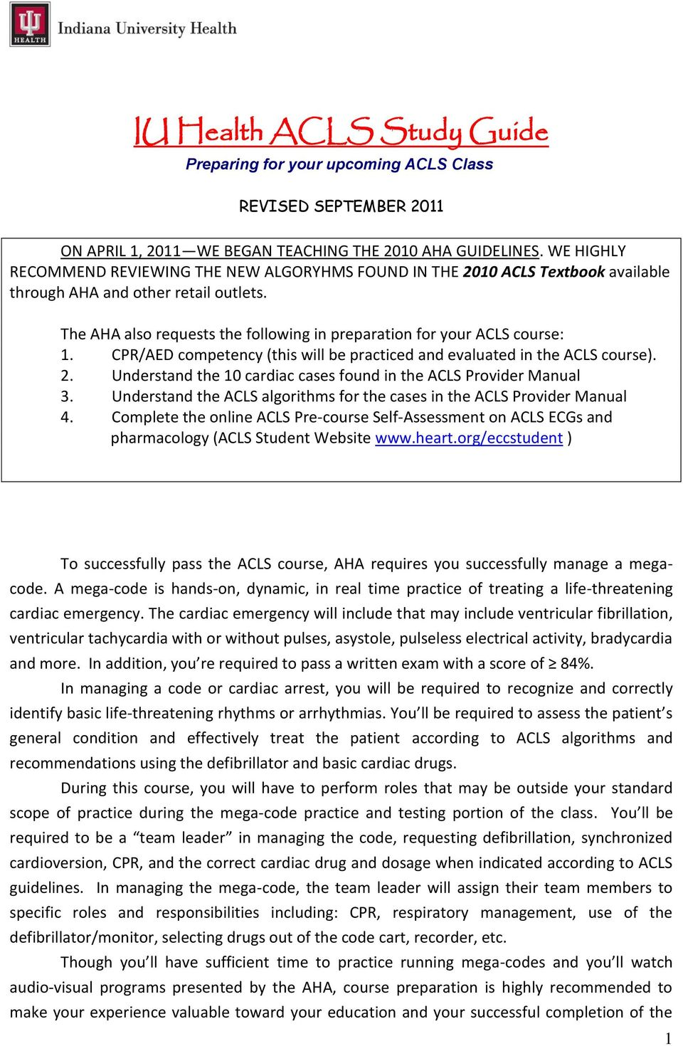 The AHA also requests the following in preparation for your ACLS course: 1. CPR/AED competency (this will be practiced and evaluated in the ACLS course). 2.