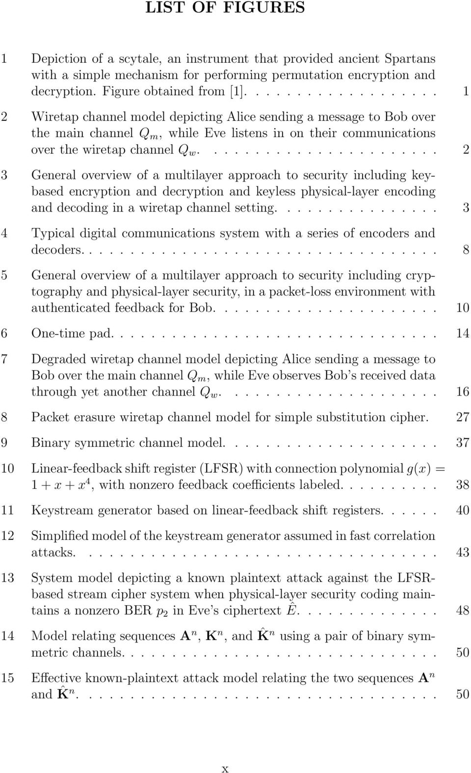 ...................... 2 3 General overview of a multilayer approach to security including keybased encryption and decryption and keyless physical-layer encoding and decoding in a wiretap channel setting.