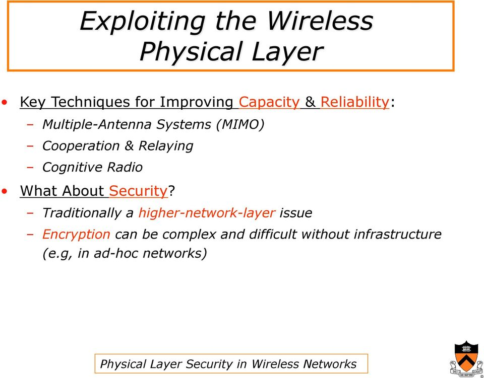 Traditionally a higher-network-layer issue Encryption can be complex and