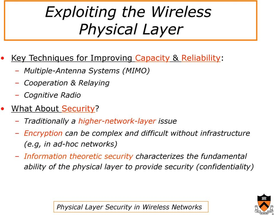 Traditionally a higher-network-layer issue Encryption can be complex and difficult without infrastructure (e.