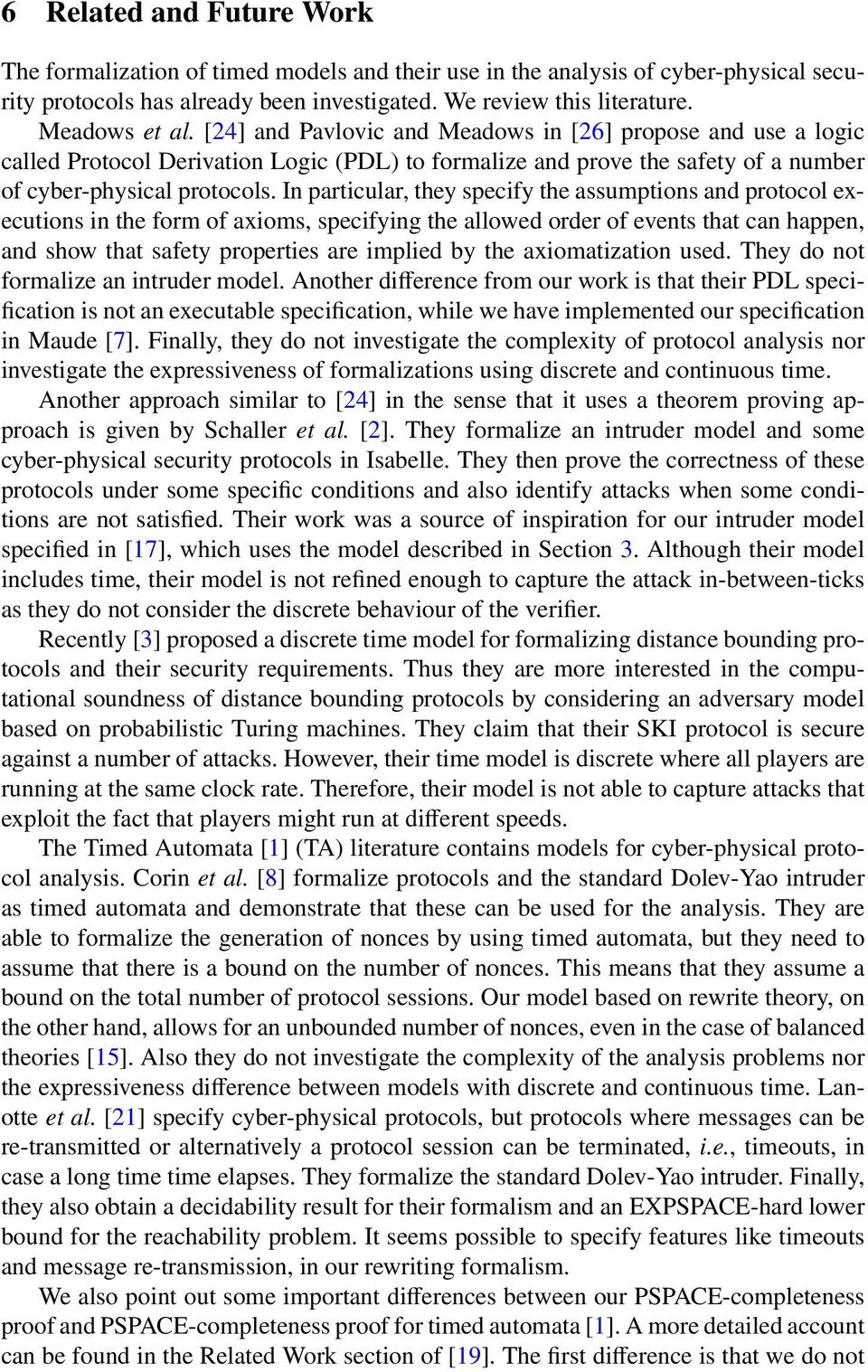 In particular, they specify the assumptions and protocol executions in the form of axioms, specifying the allowed order of events that can happen, and show that safety properties are implied by the