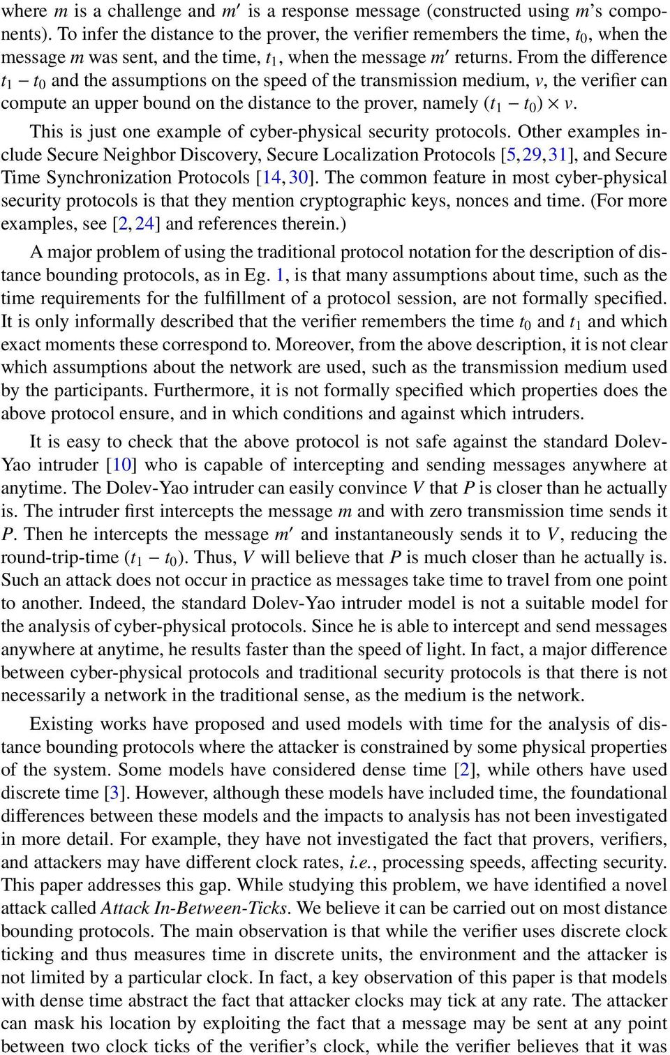 From the difference t 1 t 0 and the assumptions on the speed of the transmission medium, v, the verifier can compute an upper bound on the distance to the prover, namely (t 1 t 0 ) v.