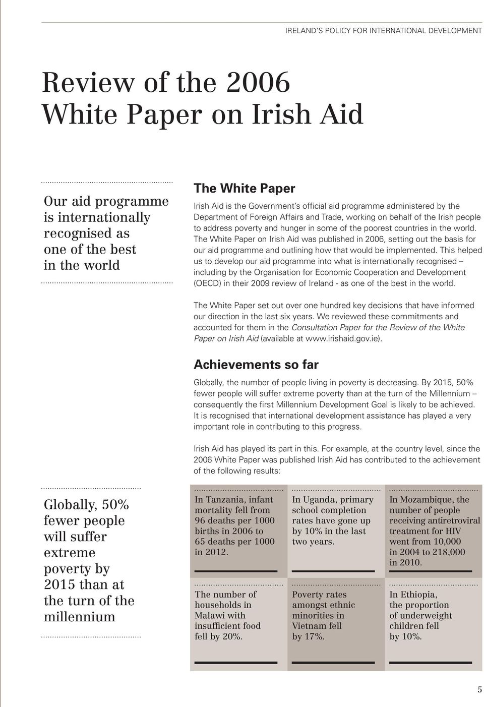 The White Paper on Irish Aid was published in 2006, setting out the basis for our aid programme and outlining how that would be implemented.