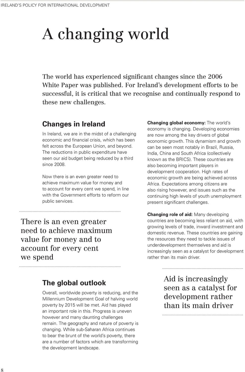Changes in Ireland In Ireland, we are in the midst of a challenging economic and financial crisis, which has been felt across the European Union, and beyond.