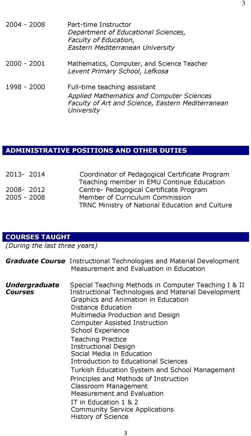 Education 2008-2012 Centre- Pedagogical Certificate Program 2005-2008 Member of Curriculum Commission TRNC Ministry of National Education and Culture COURSES TAUGHT (During the last three years)