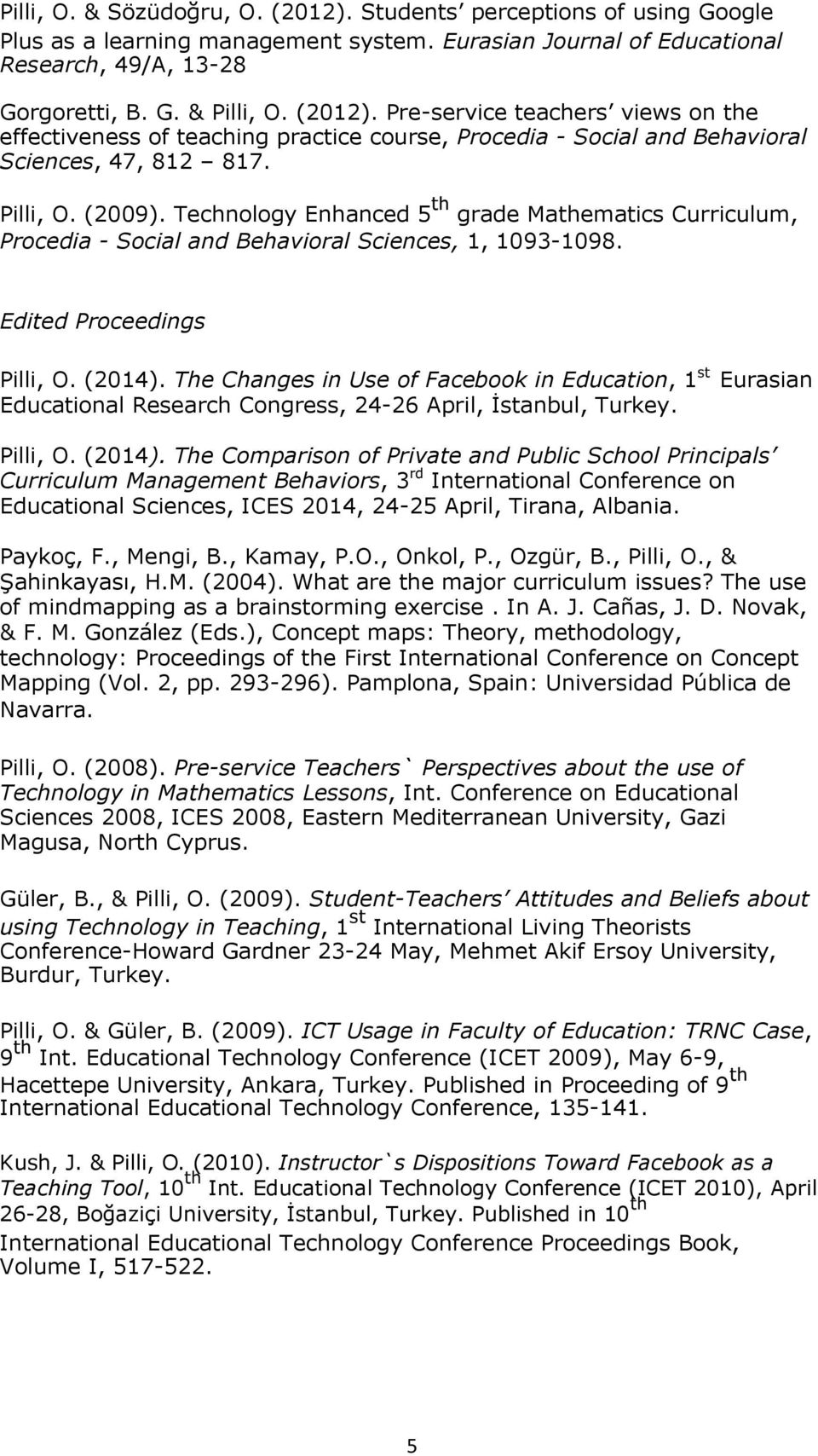The Changes in Use of Facebook in Education, 1 st Eurasian Educational Research Congress, 24-26 April, İstanbul, Turkey. Pilli, O. (2014).