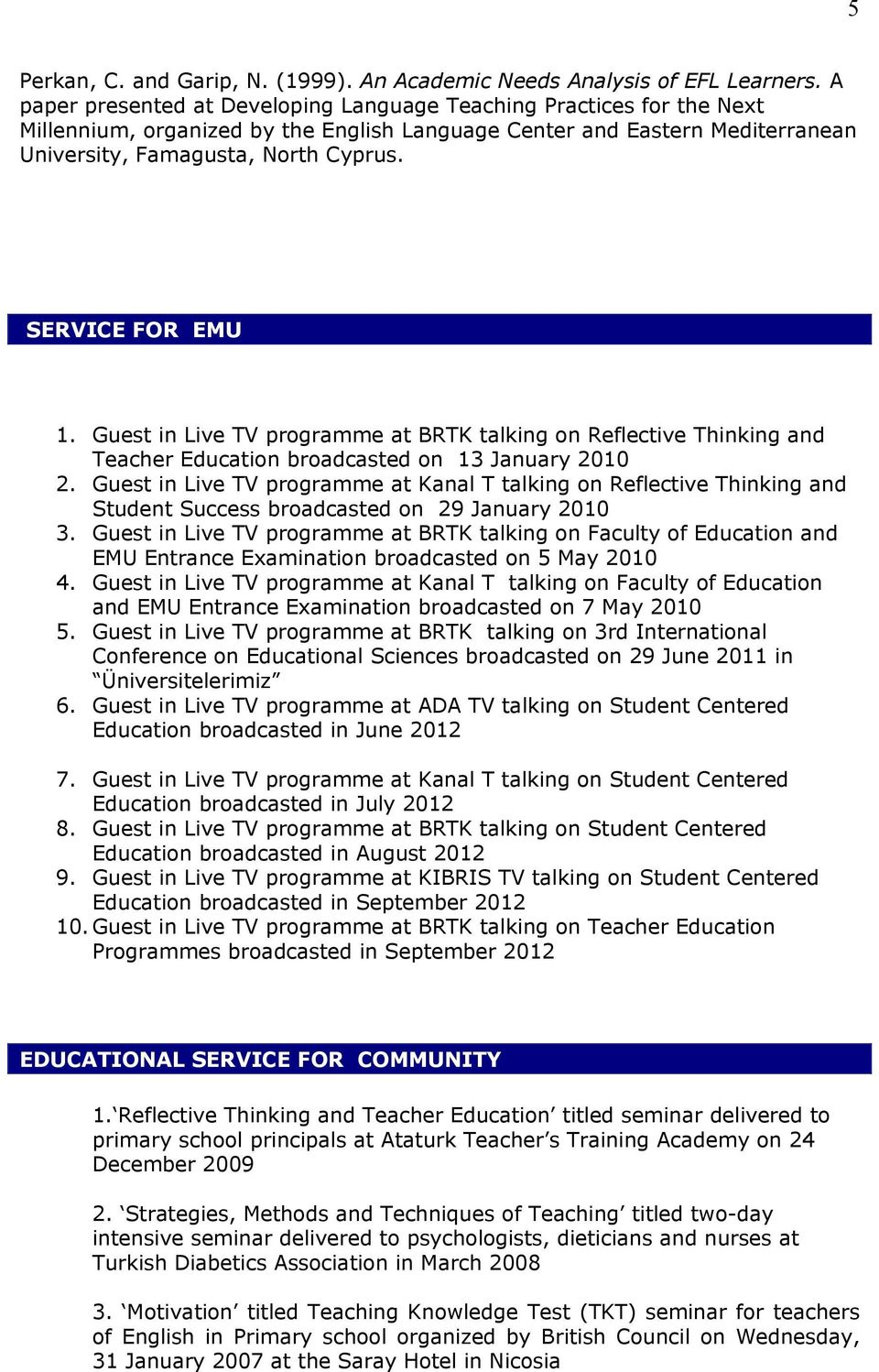 SERVICE FOR EMU 1. Guest in Live TV programme at BRTK talking on Reflective Thinking and Teacher Education broadcasted on 13 January 2010 2.