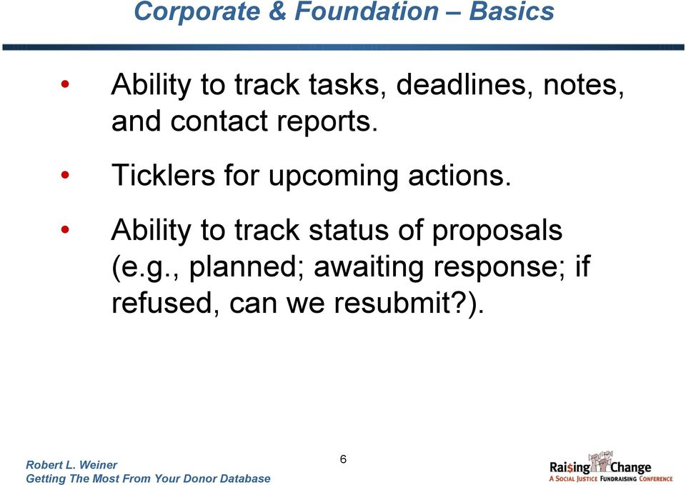 Ticklers for upcoming actions.