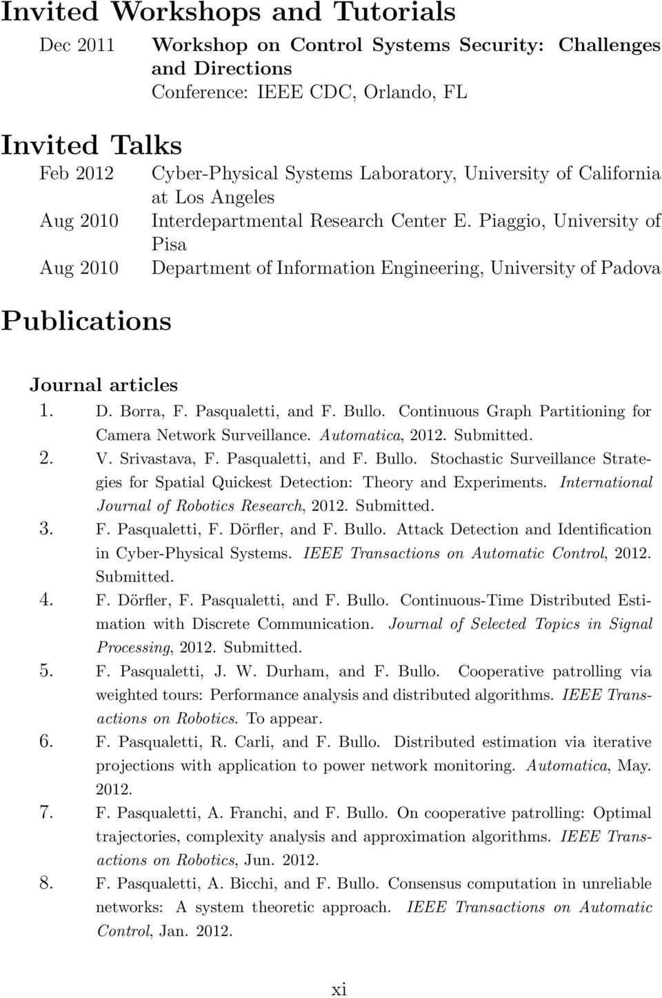 Piaggio, University of Pisa Department of Information Engineering, University of Padova Journal articles 1. D. Borra, F. Pasqualetti, and F. Bullo.