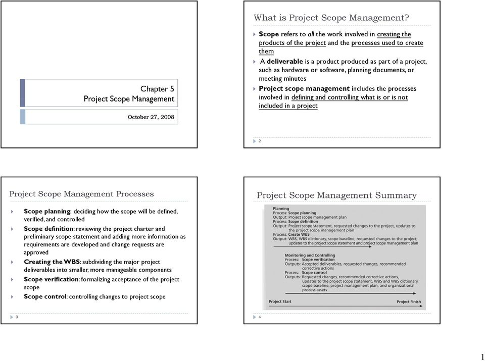 produced as part of a project, such as hardware or software, planning documents, or meeting minutes Project scope management includes the processes involved in defining and controlling what is or is