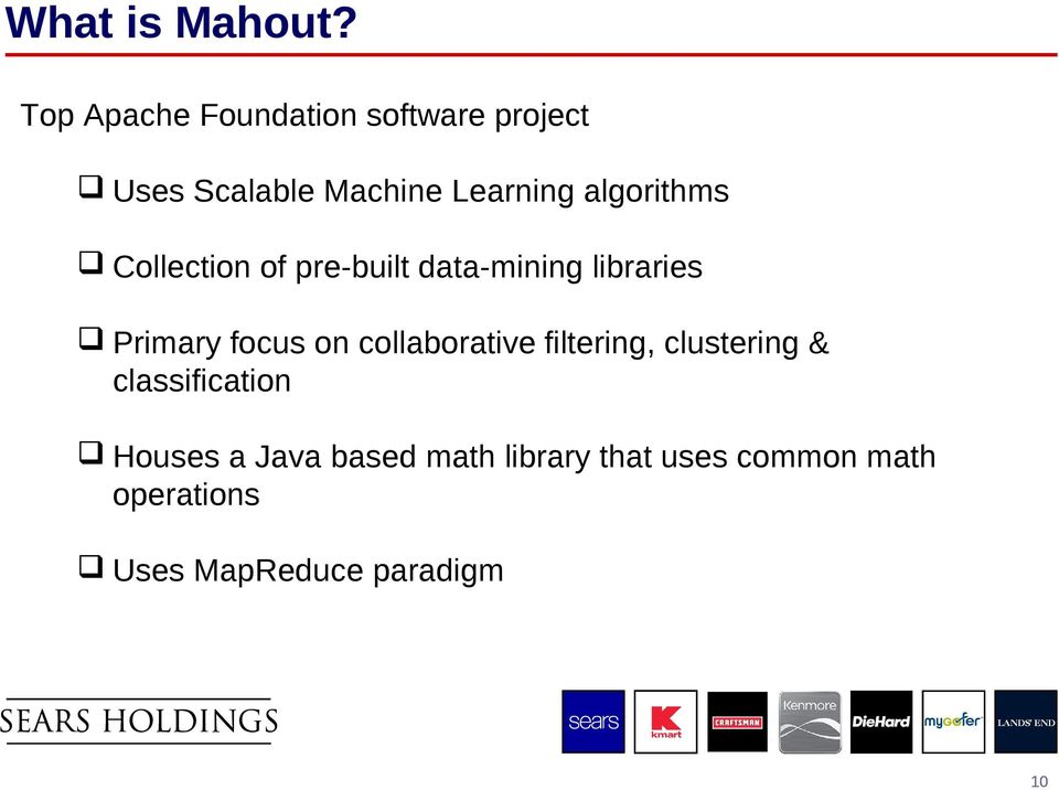 algorithms Collection of pre-built data-mining libraries Primary focus on