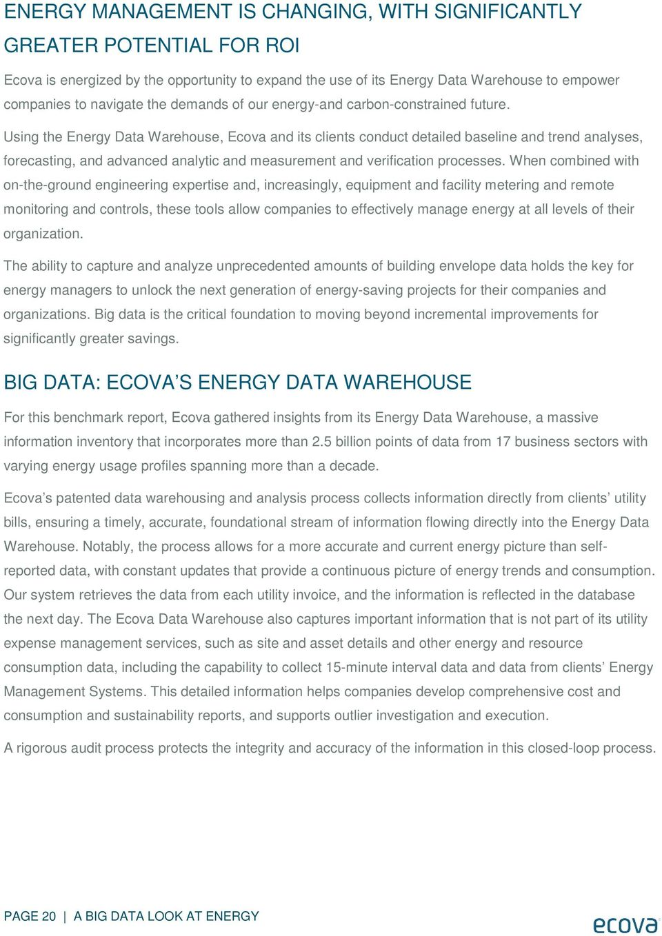 Using the Energy Data Warehouse, Ecova and its clients conduct detailed baseline and trend analyses, forecasting, and advanced analytic and measurement and verification processes.