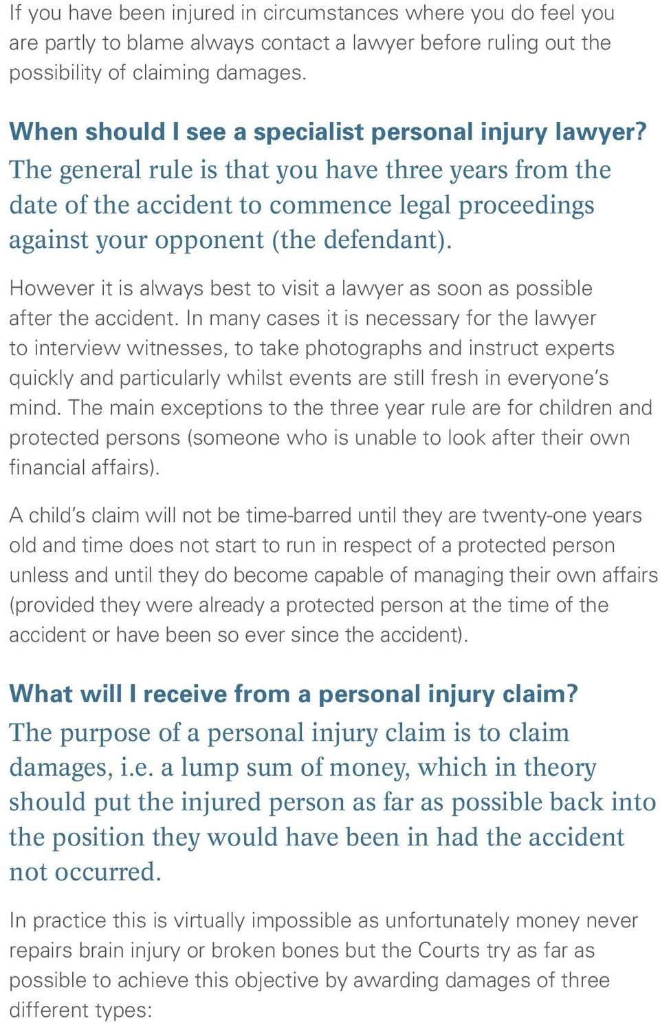 However it is always best to visit a lawyer as soon as possible after the accident.