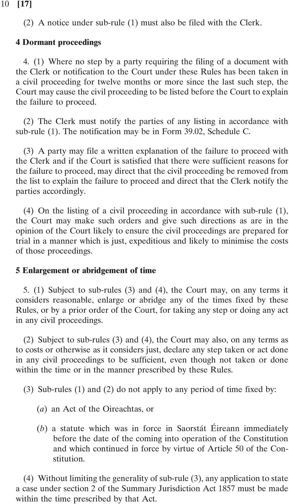 last such step, the Court may cause the civil proceeding to be listed before the Court to explain the failure to proceed.