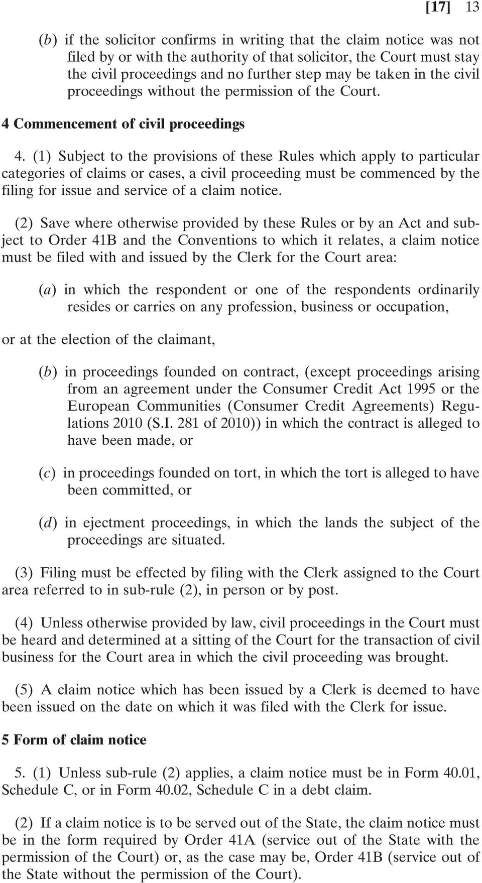 (1) Subject to the provisions of these Rules which apply to particular categories of claims or cases, a civil proceeding must be commenced by the filing for issue and service of a claim notice.