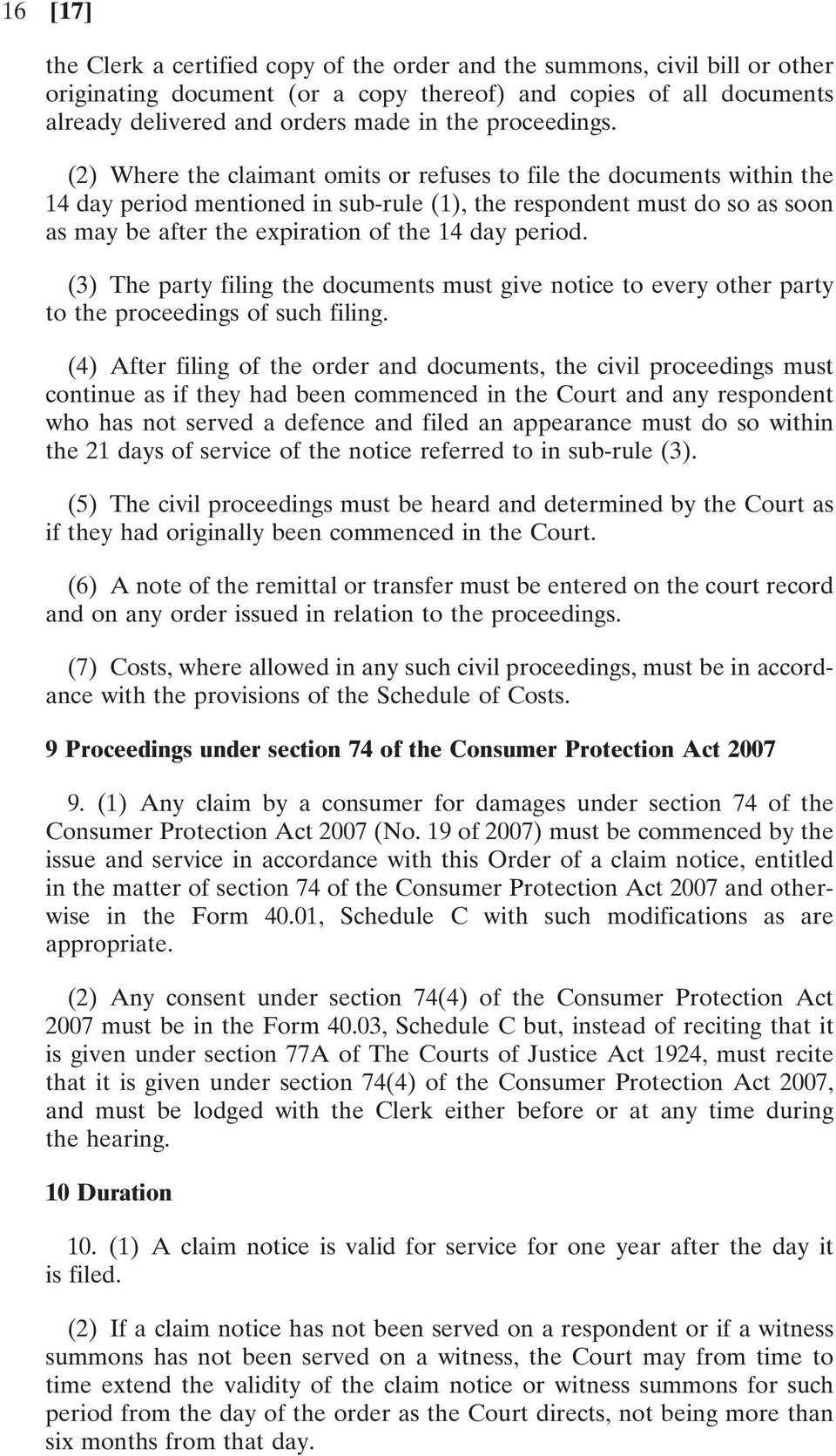 (2) Where the claimant omits or refuses to file the documents within the 14 day period mentioned in sub-rule (1), the respondent must do so as soon as may be after the expiration of the 14 day period.