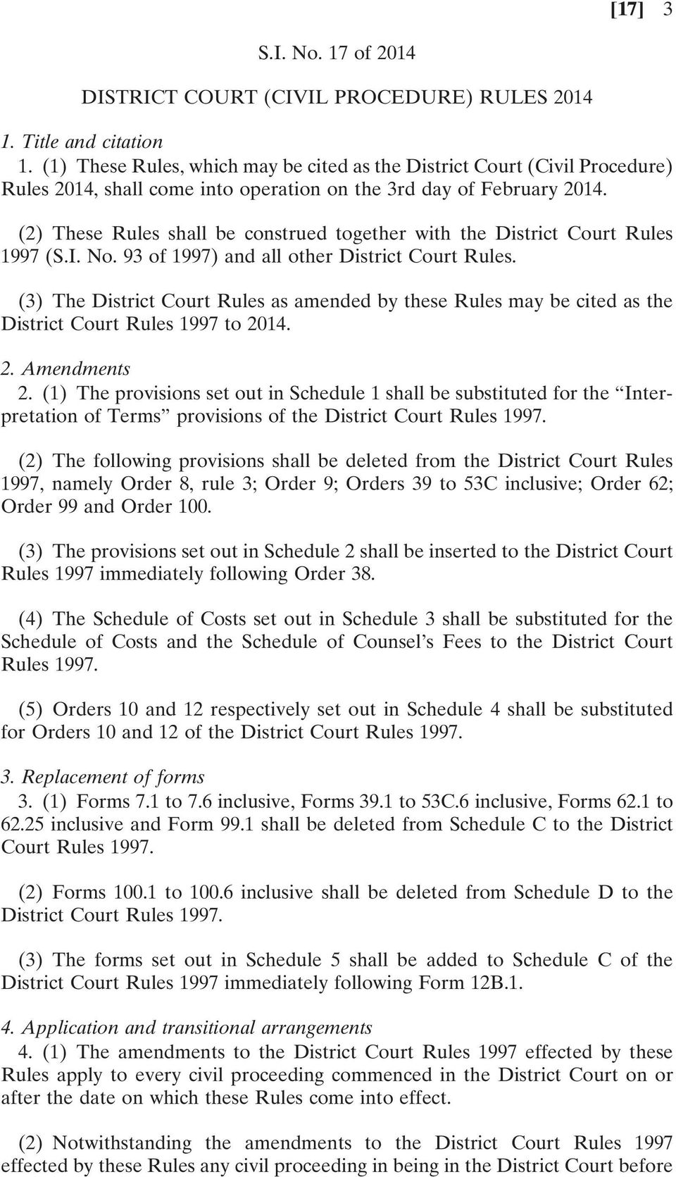 (2) These Rules shall be construed together with the District Court Rules 1997 (S.I. No. 93 of 1997) and all other District Court Rules.