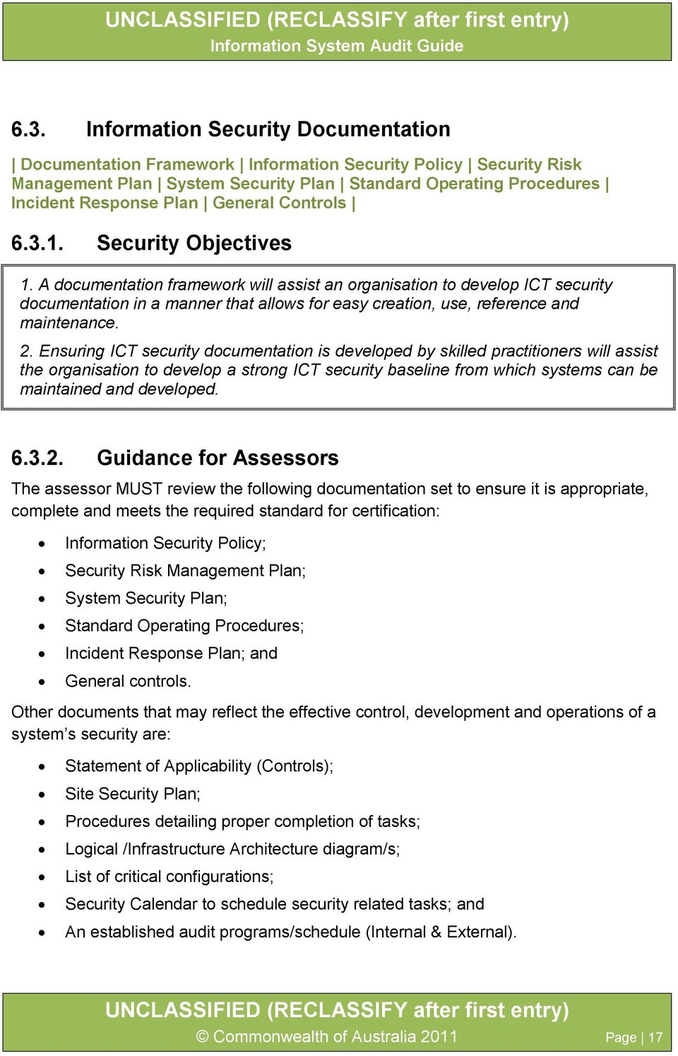 A documentation framework will assist an organisation to develop ICT security documentation in a manner that allows for easy creation, use, reference and maintenance. 2.