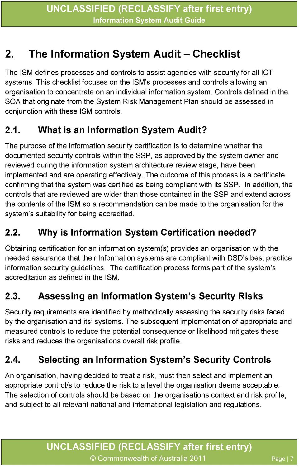 Controls defined in the SOA that originate from the System Risk Management Plan should be assessed in conjunction with these ISM controls. 2.1. What is an Information System Audit?