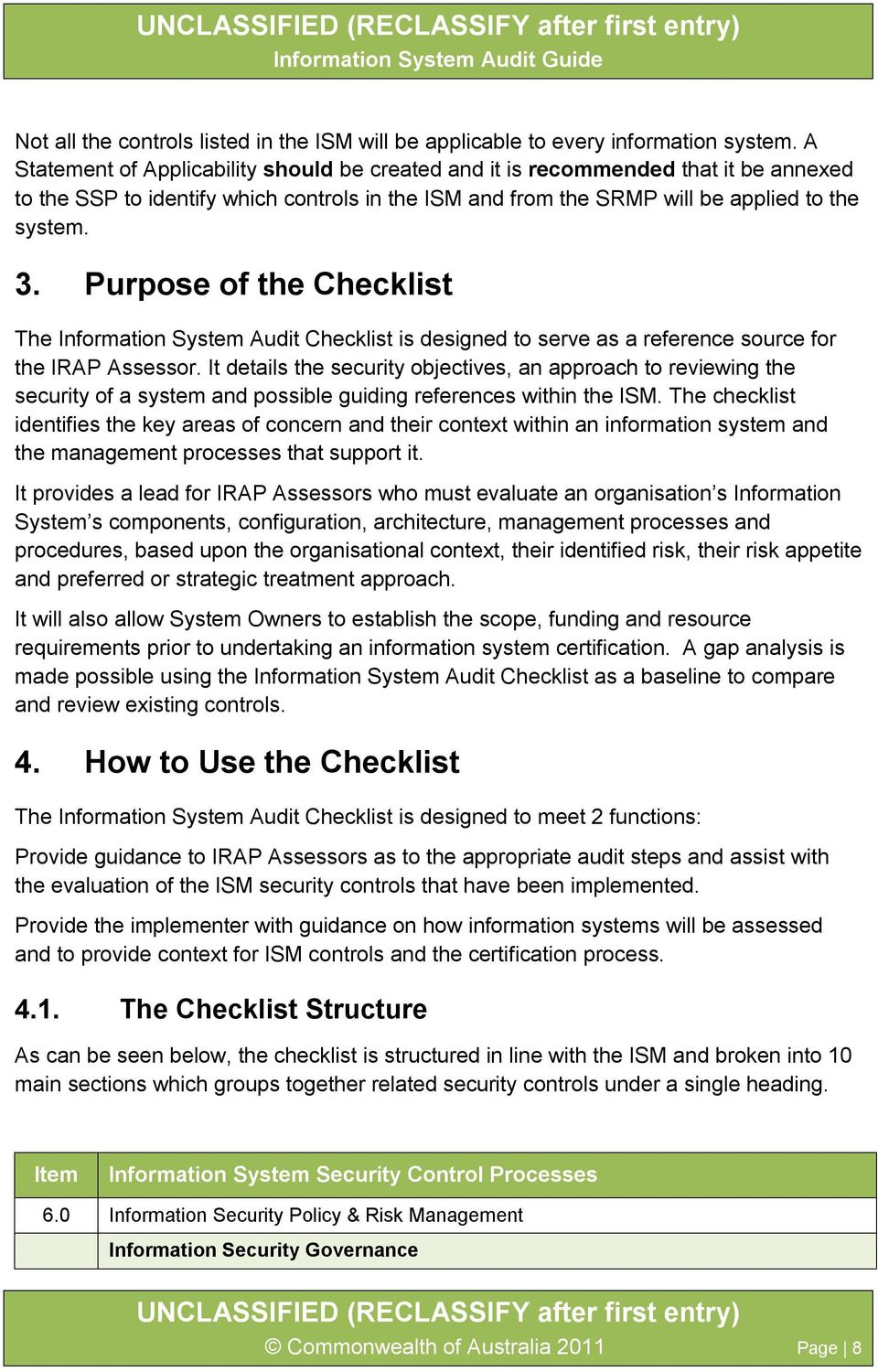 Purpose of the Checklist The Information System Audit Checklist is designed to serve as a reference source for the IRAP Assessor.