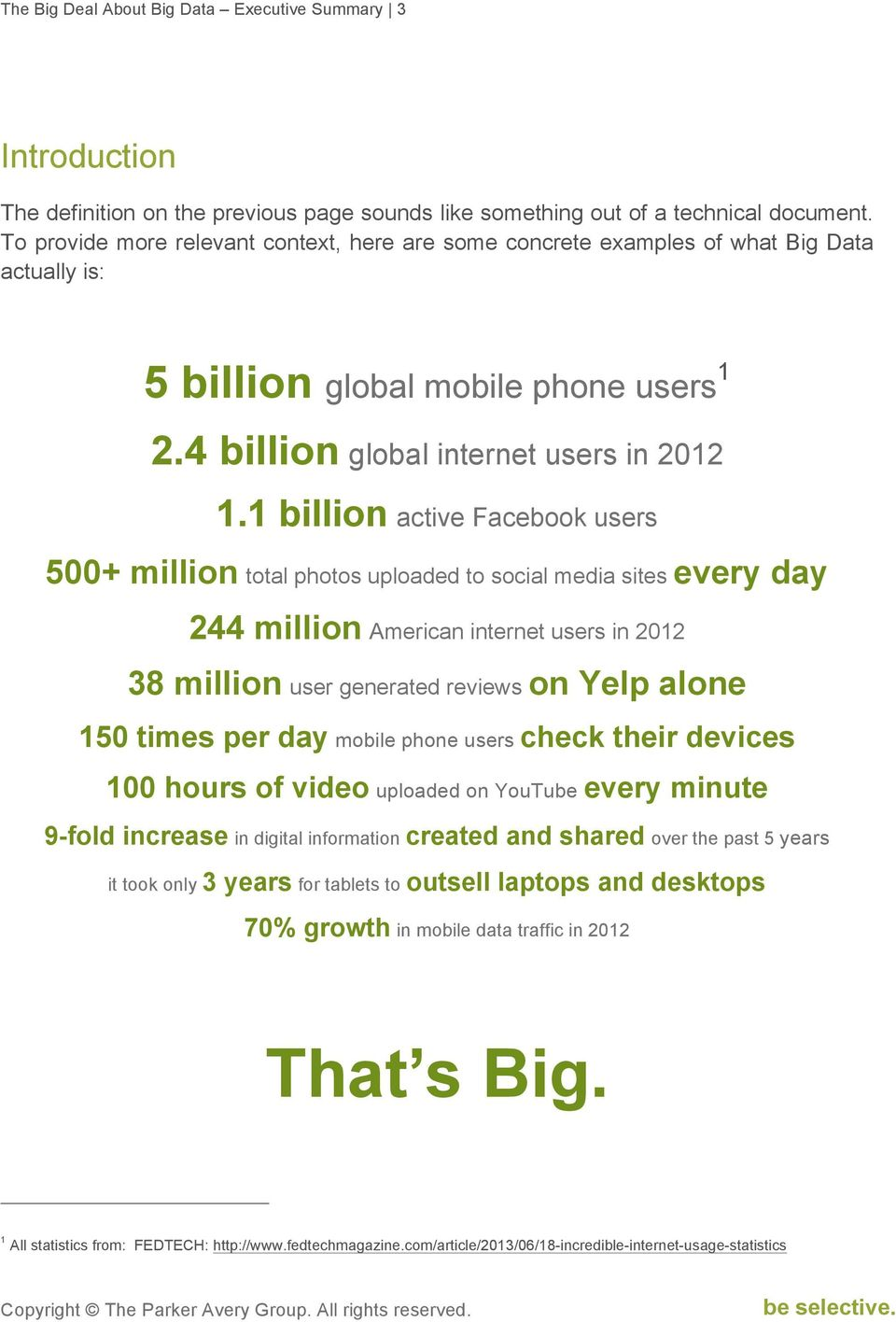 1 billion active Facebook users 500+ million total photos uploaded to social media sites every day 244 million American internet users in 2012 38 million user generated reviews on Yelp alone 150