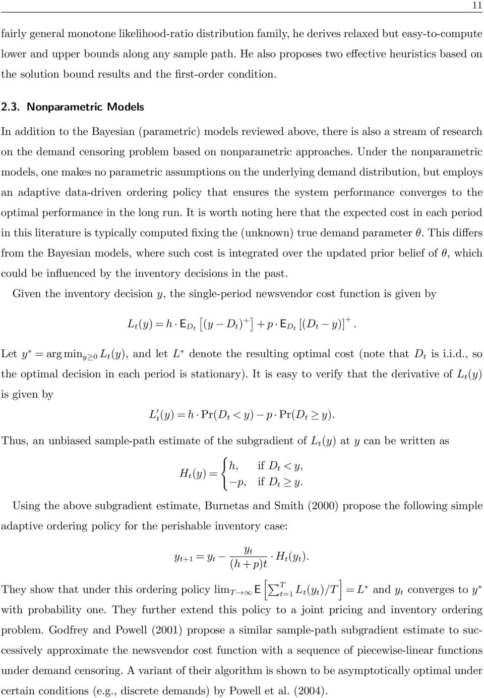 Nonparametric Models In addition to the Bayesian (parametric) models reviewed above, there is also a stream of research on the demand censoring problem based on nonparametric approaches.