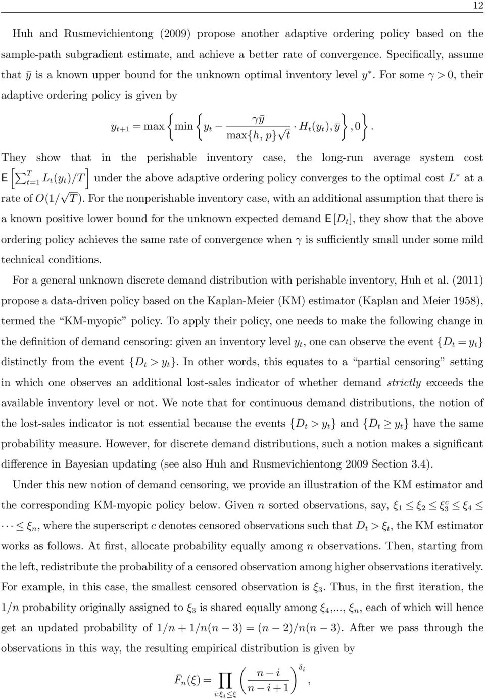 For some γ > 0, their adaptive ordering policy is given by y t+1 = max { min { y t } } γȳ max{h, p} t H t(y t ), ȳ, 0.