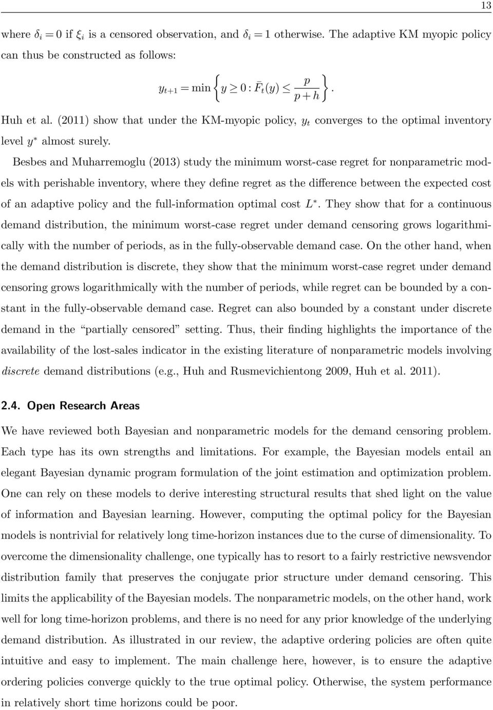 Besbes and Muharremoglu (2013) study the minimum worst-case regret for nonparametric models with perishable inventory, where they define regret as the difference between the expected cost of an