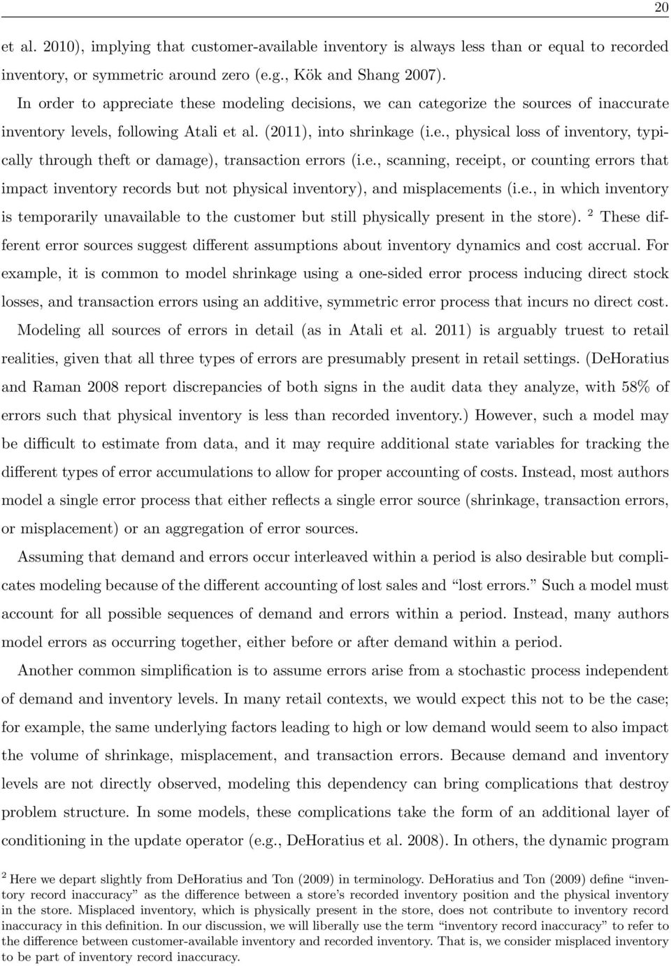 e., scanning, receipt, or counting errors that impact inventory records but not physical inventory), and misplacements (i.e., in which inventory is temporarily unavailable to the customer but still physically present in the store).