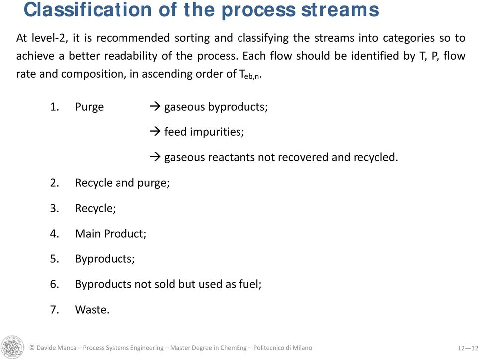 Purge gaseous byproducts; feed impurities; gaseous reactants not recovered and recycled. 2. Recycle and purge; 3. Recycle; 4. Main Product; 5.