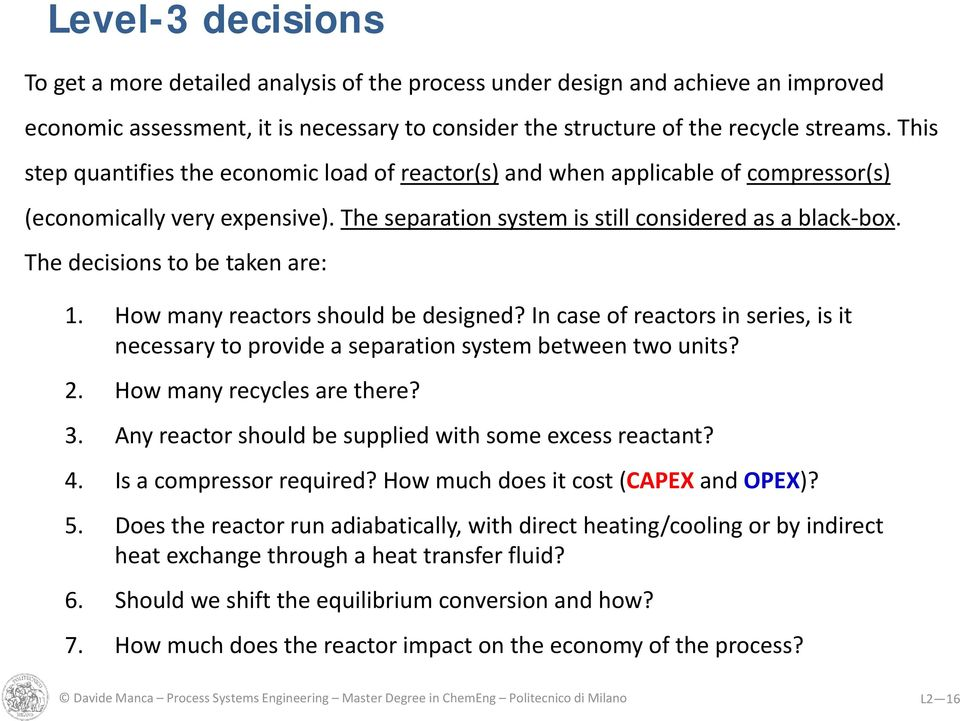 The decisions to be taken are: 1. How many reactors should be designed? In case of reactors in series, is it necessary to provide a separation system between two units? 2. How many recycles are there?