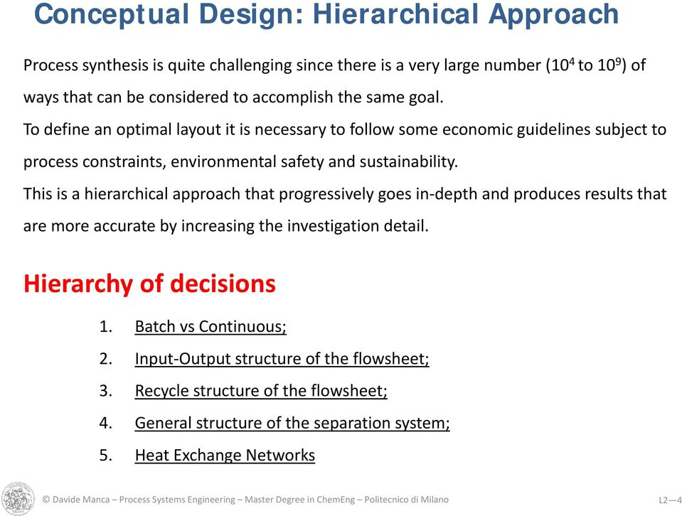 This is a hierarchical approach that progressively goes in depth and produces results that are more accurate by increasing the investigation detail. Hierarchy of decisions 1.