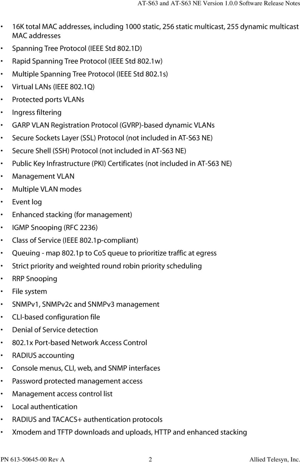 1Q) Protected ports VLANs Ingress filtering GARP VLAN Registration Protocol (GVRP)-based dynamic VLANs Secure Sockets Layer (SSL) Protocol (not included in AT-S63 NE) Secure Shell (SSH) Protocol (not