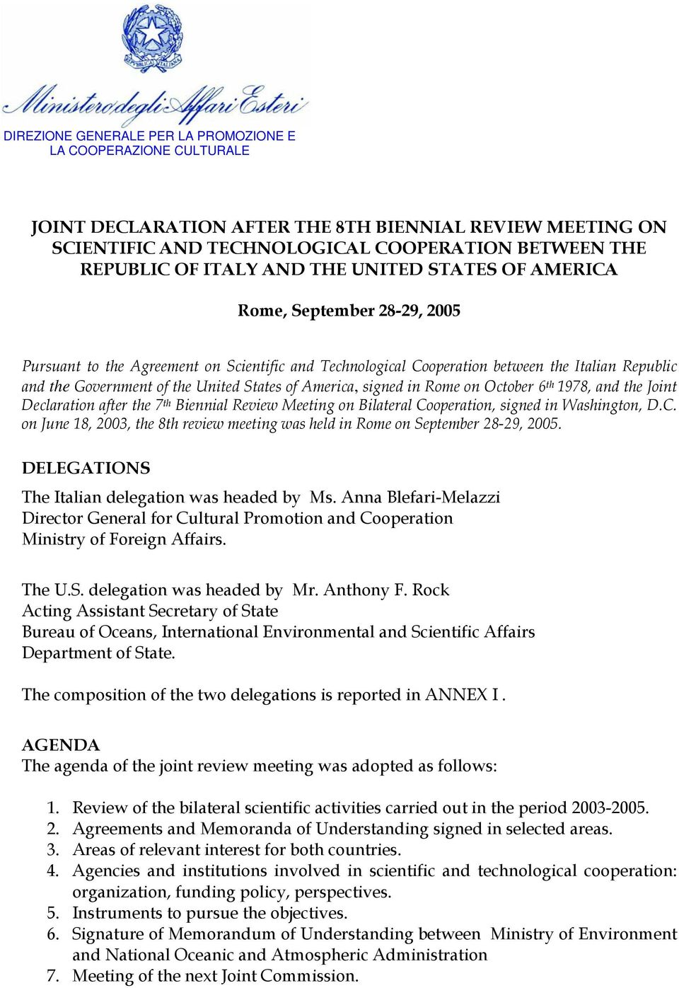 America, signed in Rome on October 6 th 1978, and the Joint Declaration after the 7 th Biennial Review Meeting on Bilateral Co
